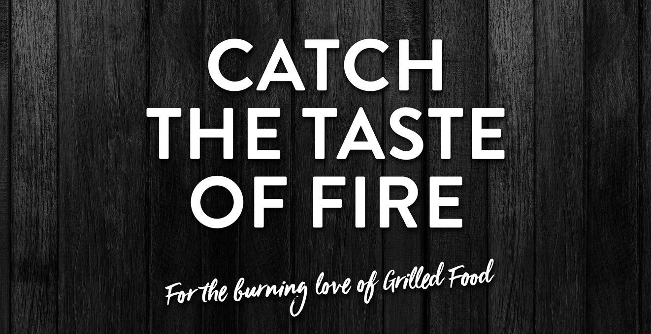 Catch the taste of fire